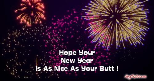 Hope Your New Year is as Nice as Your Butt